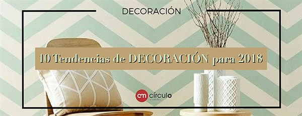 10 TENDENCIAS DE DECORACIÓN PARA 2018: